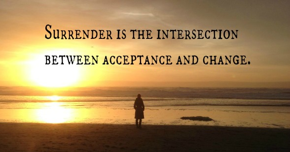 Surrender is the intersection between acceptance and change