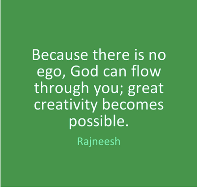 God can flow through you when there's no ego