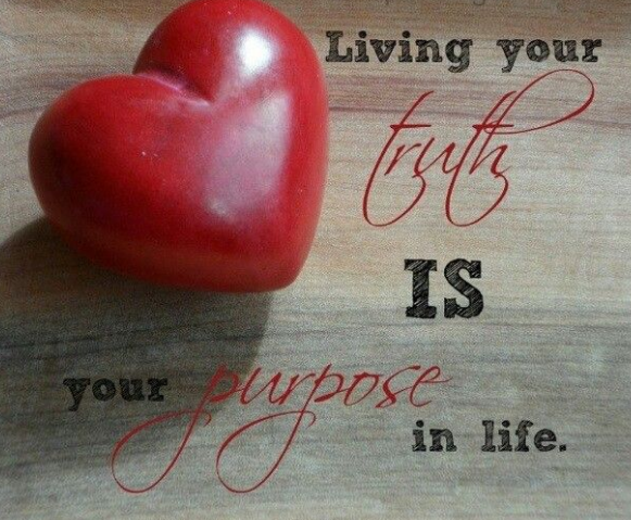 The purpose of life is to live your truth
