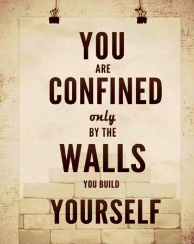 Confined by the walls of your own creation