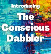 Introducing The Conscious Dabbler