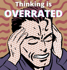 Thinking is over-rated!